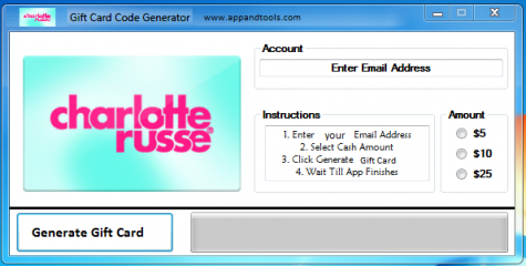 Charlotte Russe Gift Card Generator We are offering Charlotte Russe Gift Card Generator. In this post we are going to reviewyou how to get the gift cardfor free, without paying anything. Why using your credit card and spending a lot of money if you don't need to do that? :) Here isthis awesome tool, easy to use. Here is the best tool available on internet regarding this kind of store, Charlotte RusseGift Card Generator.